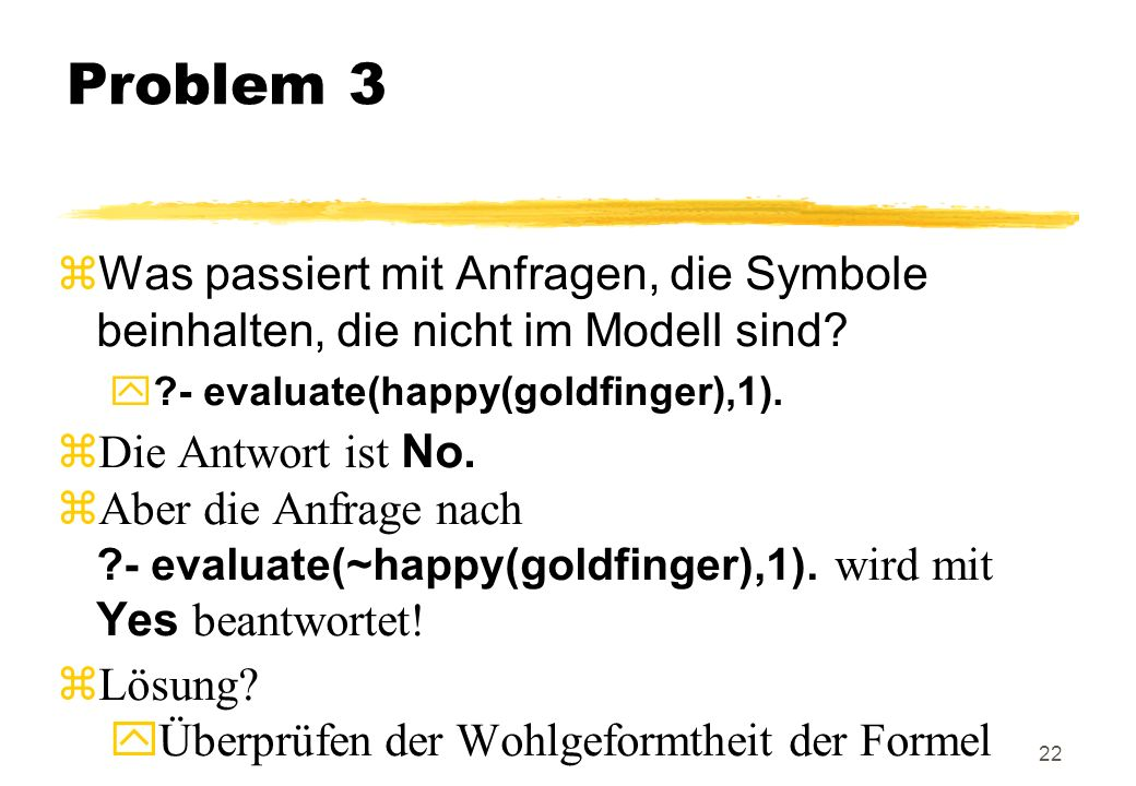 Problem 3 Was passiert mit Anfragen, die Symbole beinhalten, die nicht im Modell sind - evaluate(happy(goldfinger),1).