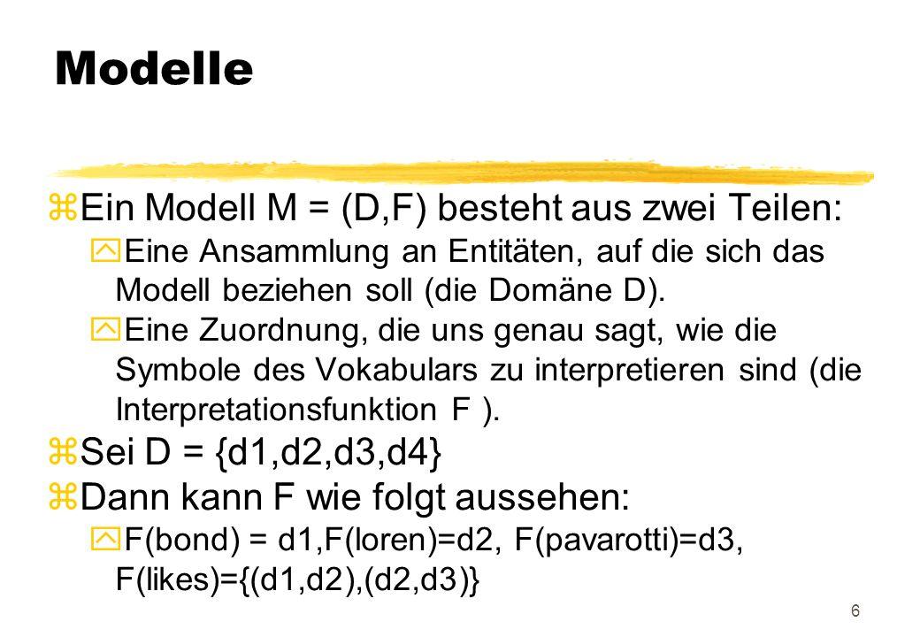 Modelle Ein Modell M = (D,F) besteht aus zwei Teilen: