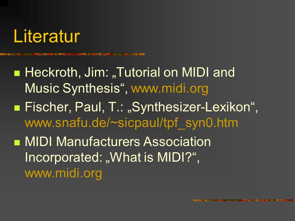 "Literatur Heckroth, Jim: ""Tutorial on MIDI and Music Synthesis , www.midi.org."