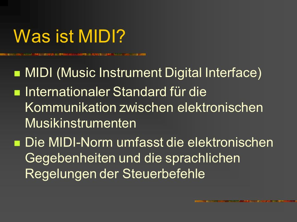 Was ist MIDI MIDI (Music Instrument Digital Interface)