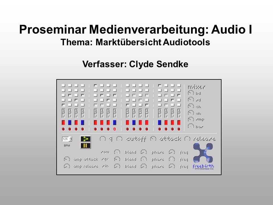 Proseminar Medienverarbeitung: Audio I Verfasser: Clyde Sendke
