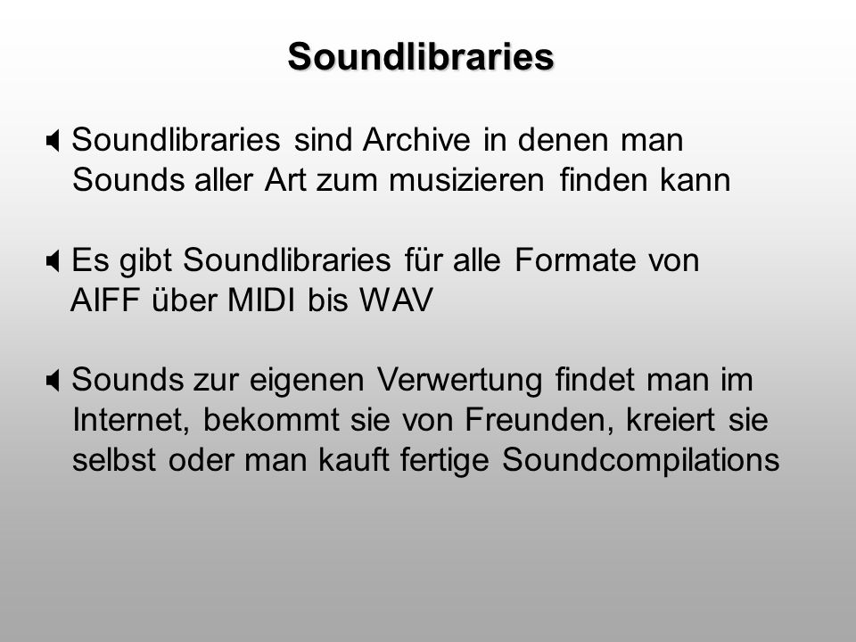Soundlibraries Soundlibraries sind Archive in denen man