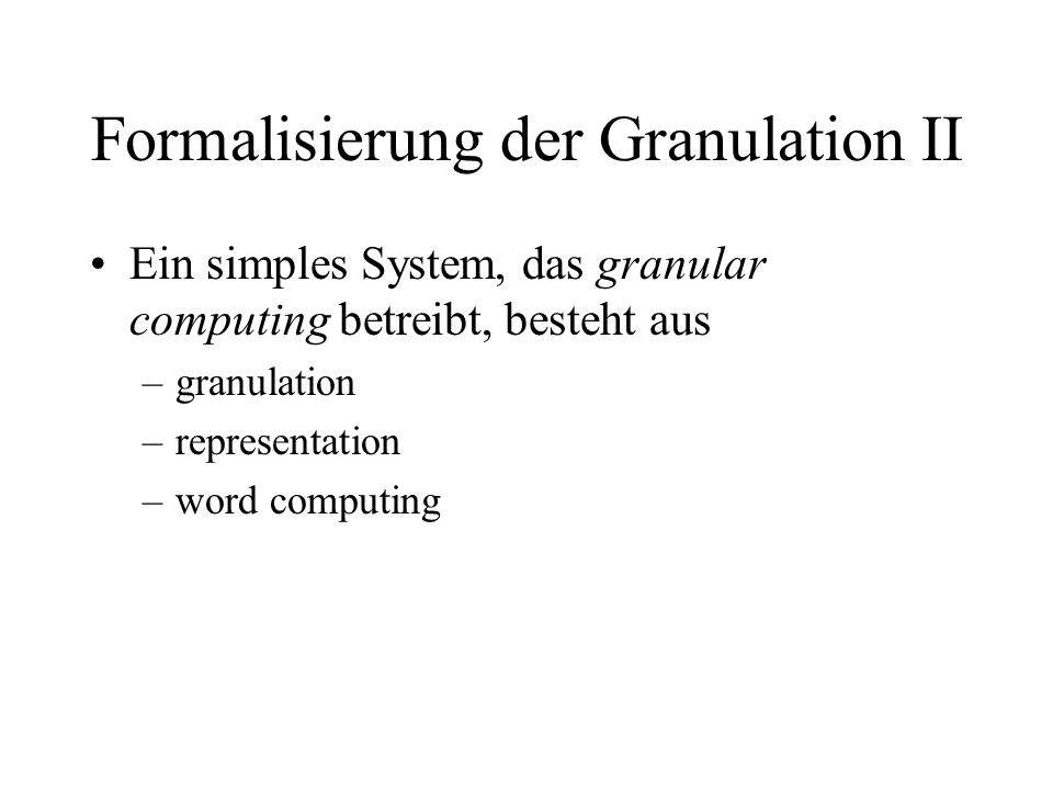 Formalisierung der Granulation II