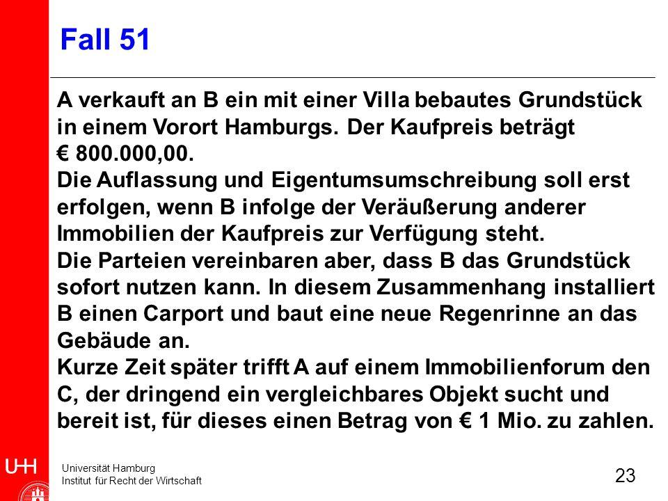 Fall 51A verkauft an B ein mit einer Villa bebautes Grundstück in einem Vorort Hamburgs. Der Kaufpreis beträgt.