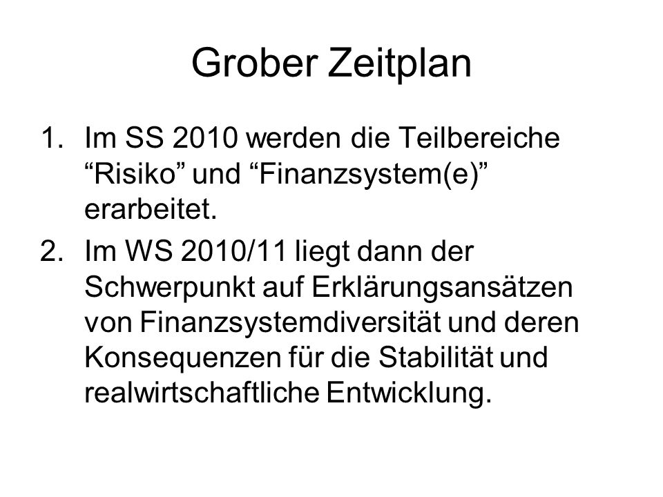 Grober Zeitplan Im SS 2010 werden die Teilbereiche Risiko und Finanzsystem(e) erarbeitet.