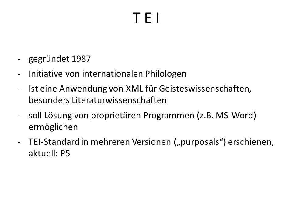 T E I gegründet 1987 Initiative von internationalen Philologen