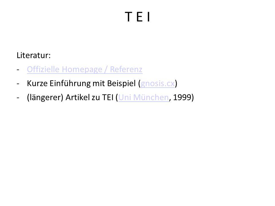 T E I Literatur: Offizielle Homepage / Referenz