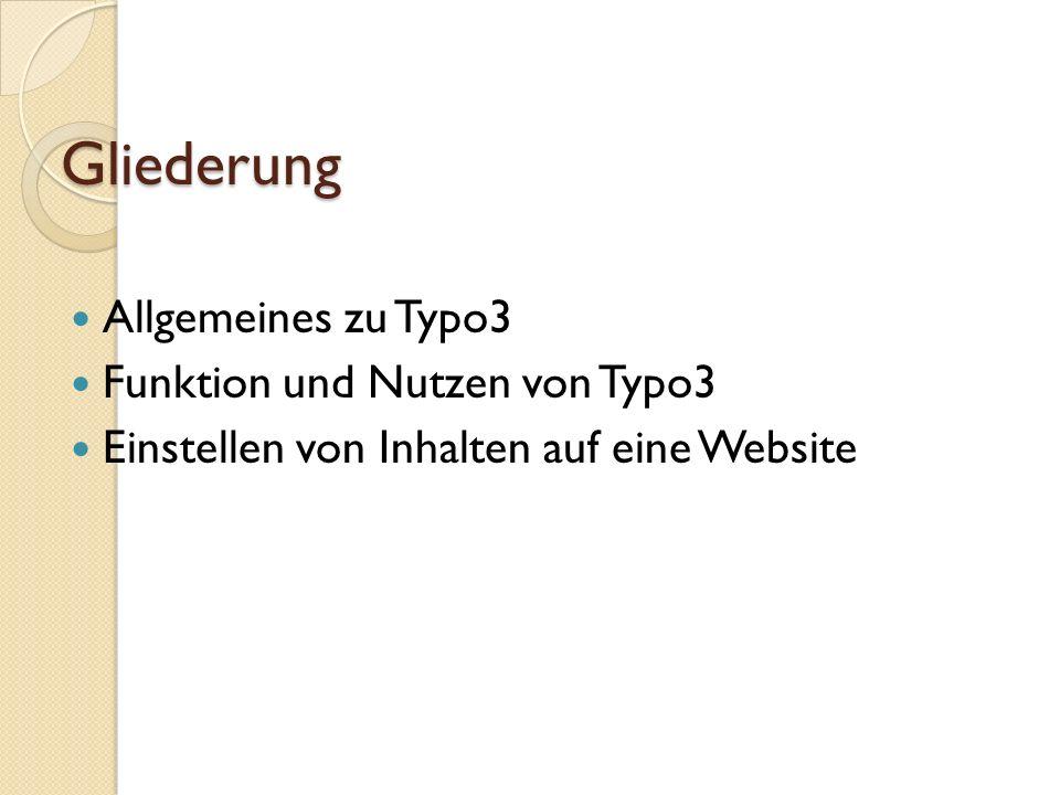 Gliederung Allgemeines zu Typo3 Funktion und Nutzen von Typo3