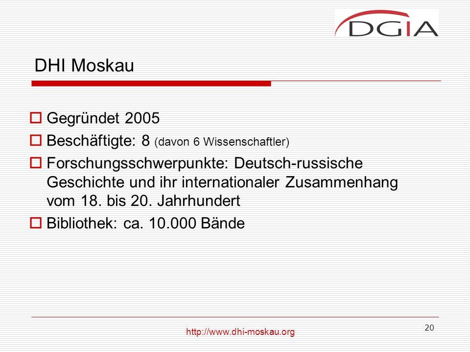DHI Moskau Gegründet 2005 Beschäftigte: 8 (davon 6 Wissenschaftler)