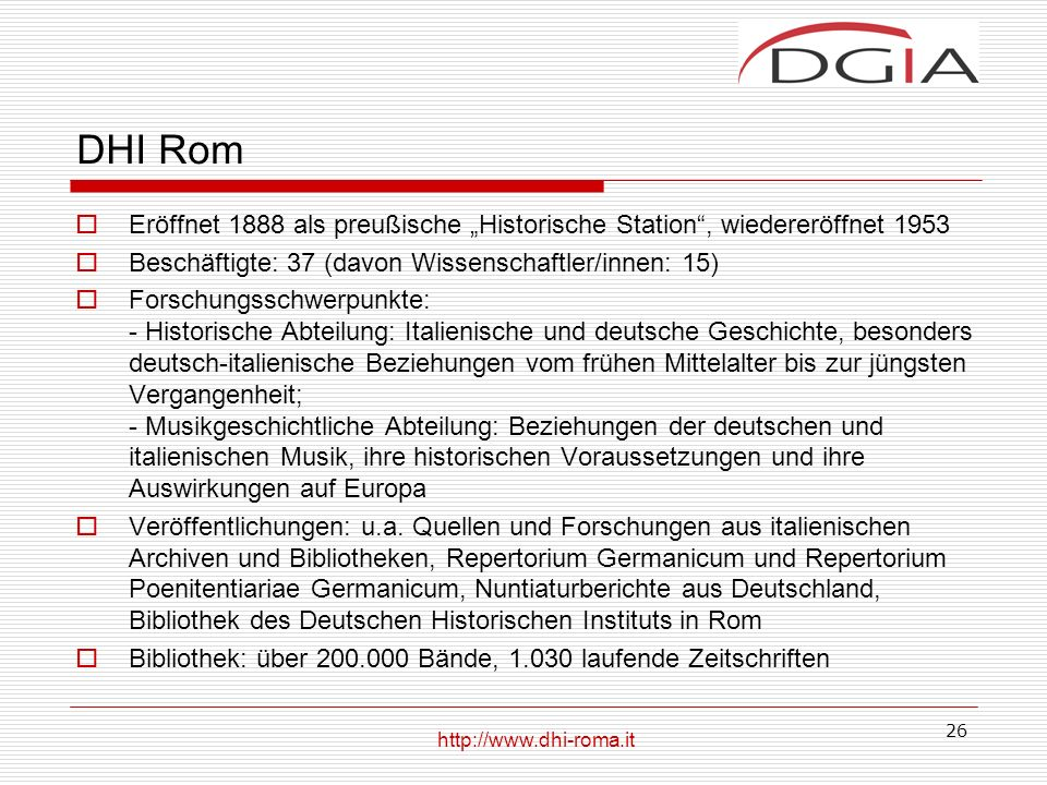 """DHI Rom Eröffnet 1888 als preußische """"Historische Station , wiedereröffnet 1953. Beschäftigte: 37 (davon Wissenschaftler/innen: 15)"""