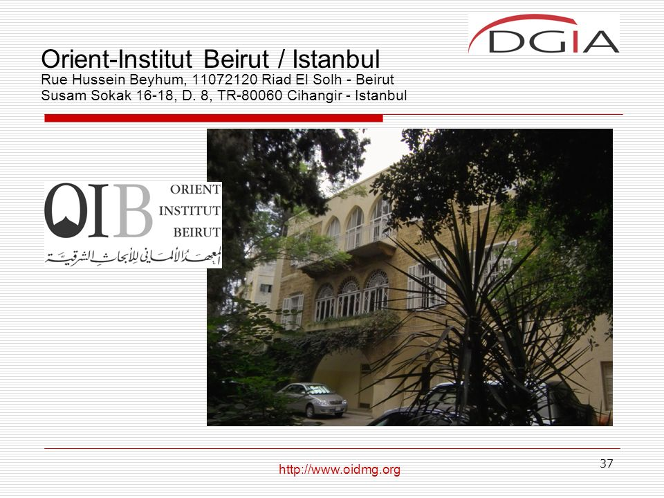 Orient-Institut Beirut / Istanbul Rue Hussein Beyhum, 11072120 Riad El Solh - Beirut Susam Sokak 16-18, D. 8, TR-80060 Cihangir - Istanbul