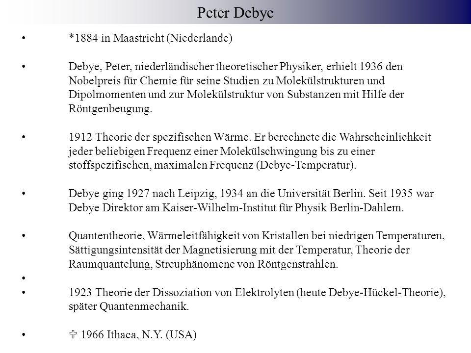 Peter Debye *1884 in Maastricht (Niederlande)