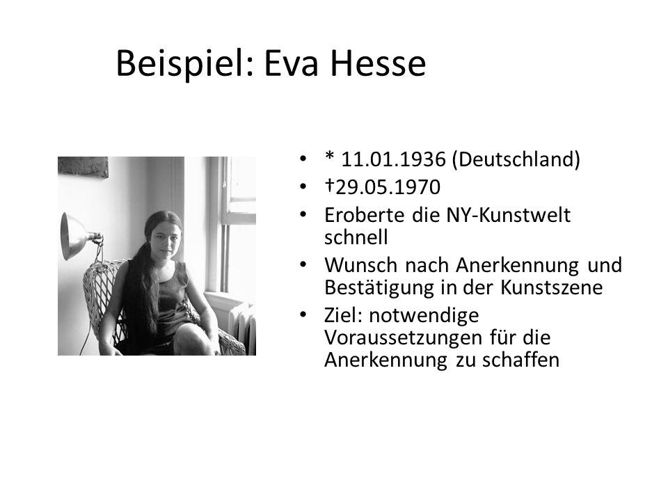 Beispiel: Eva Hesse * 11.01.1936 (Deutschland) †29.05.1970