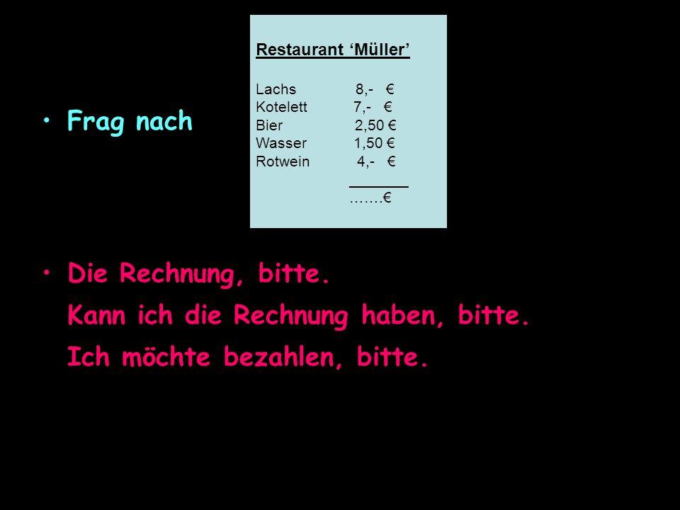 Restaurant 'Müller' Lachs 8,- € Kotelett 7,- € Bier 2,50 € Wasser 1,50 € Rotwein 4,- € _______ …….€