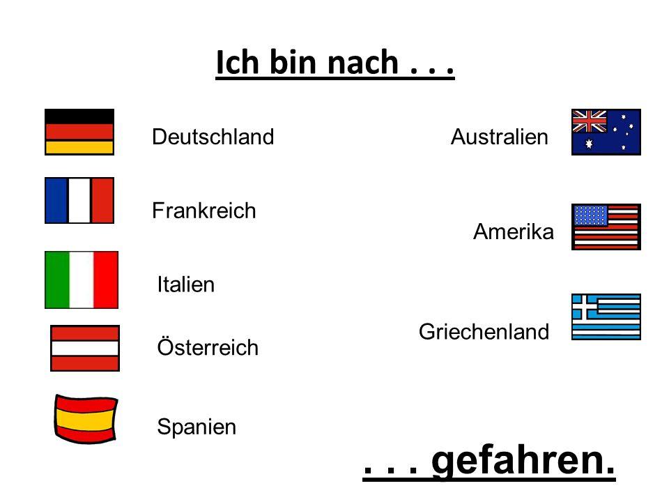 . . . gefahren. Ich bin nach . . . Deutschland Australien Frankreich
