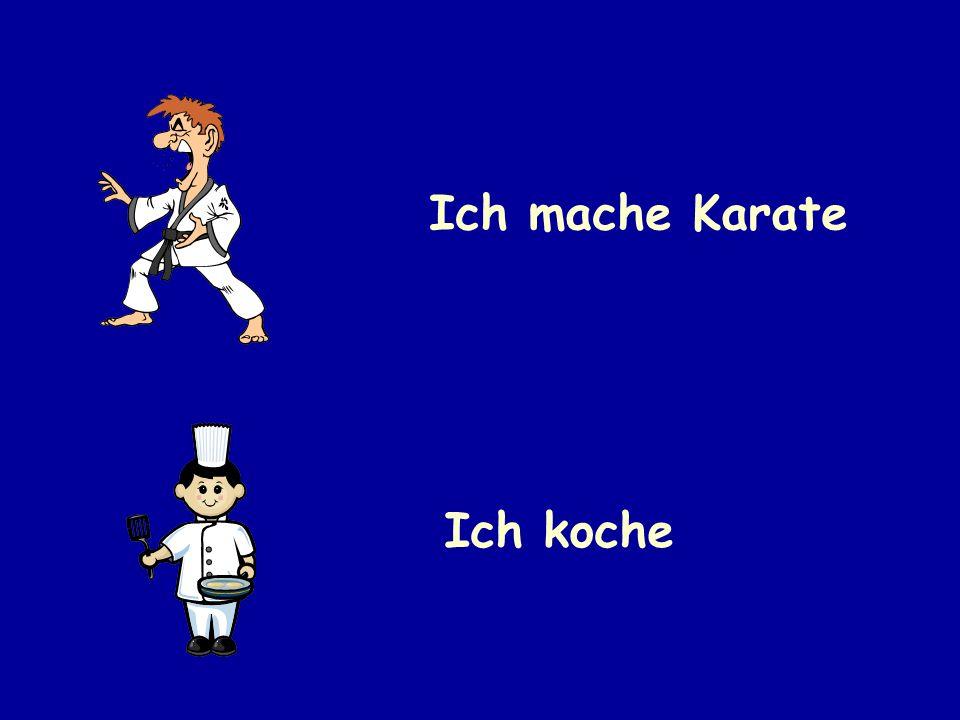 Ich mache Karate Ich koche
