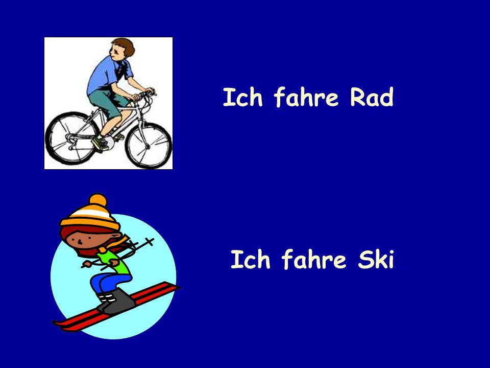 Ich fahre Rad Ich fahre Ski