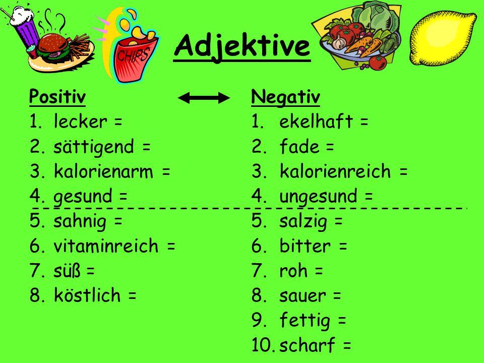 Adjektive Positiv lecker = sättigend = kalorienarm = gesund = sahnig =