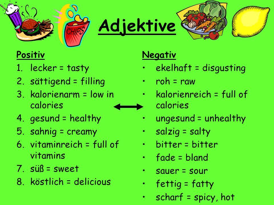 Adjektive Positiv lecker = tasty sättigend = filling