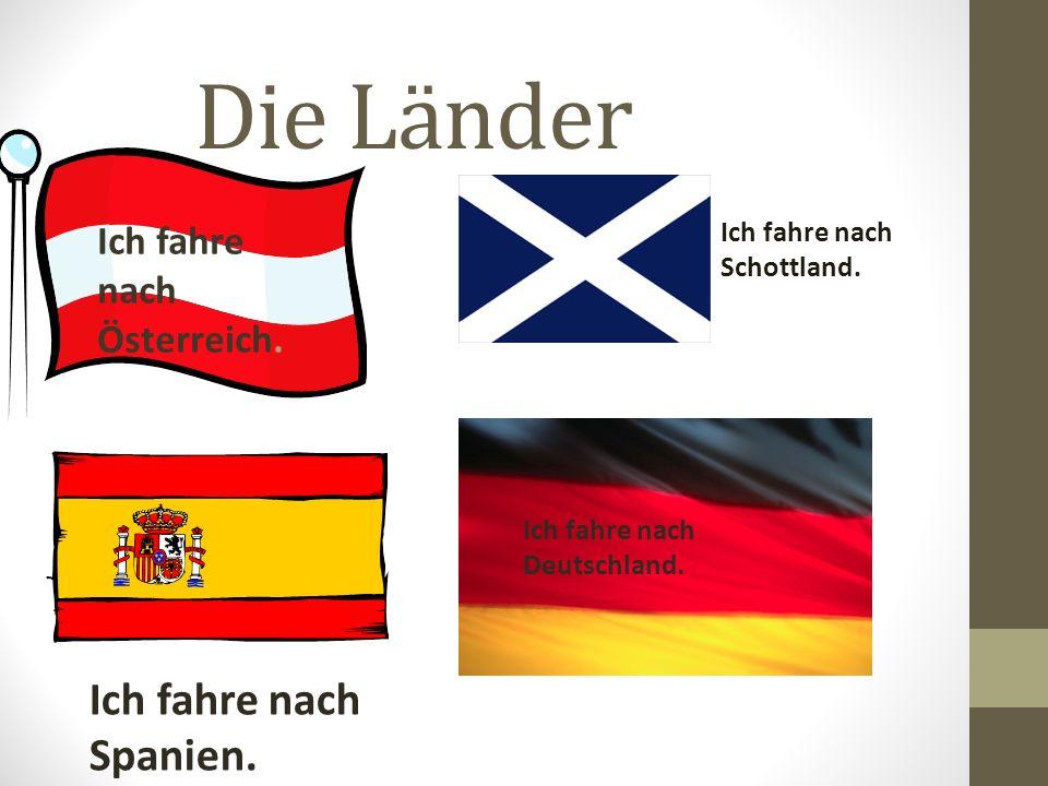 Die Länder Ich fahre nach Spanien. Ich fahre nach Österreich.