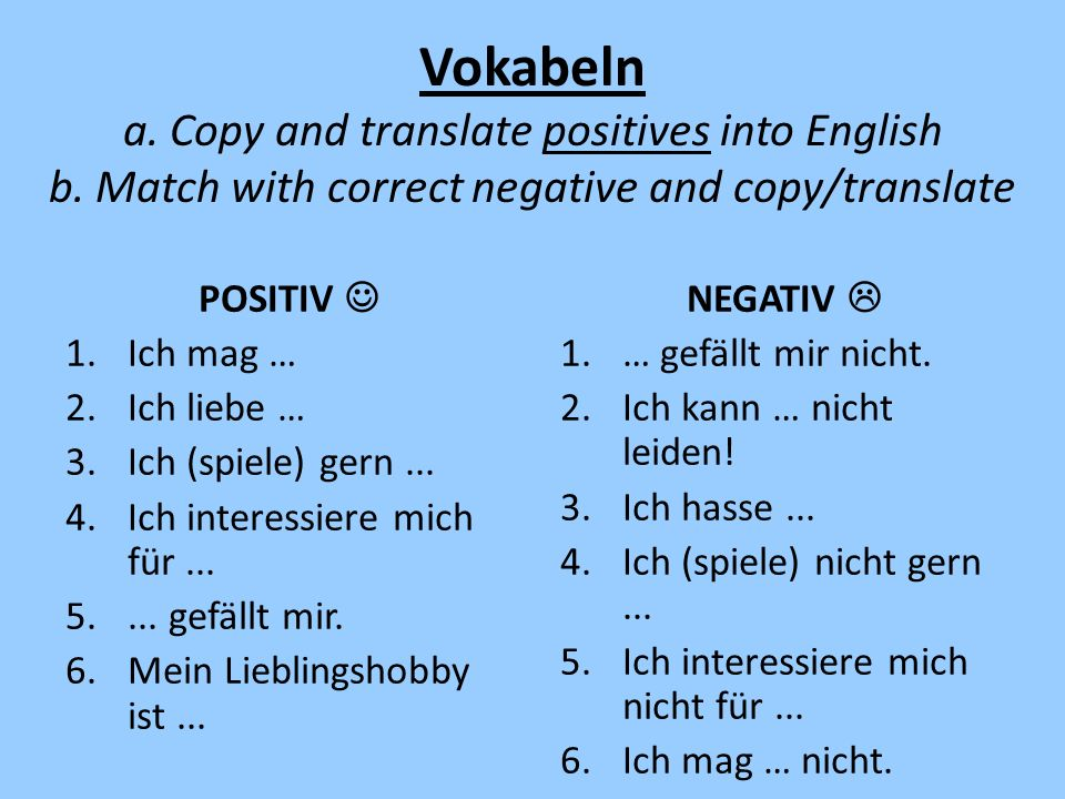 Vokabeln a. Copy and translate positives into English b