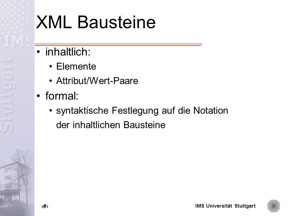 XML Bausteine inhaltlich: formal: Elemente Attribut/Wert-Paare
