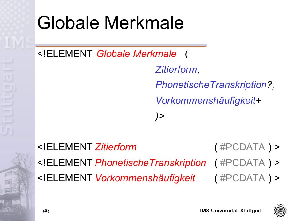 Globale Merkmale <!ELEMENT Globale Merkmale ( Zitierform,