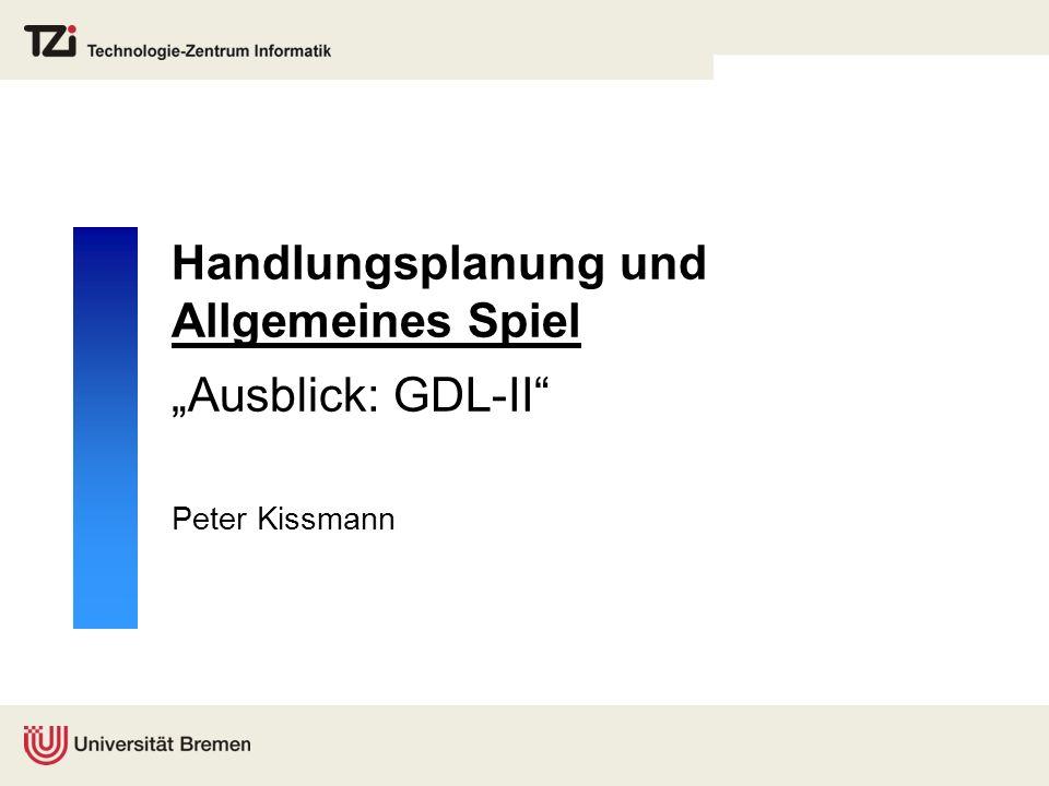 """Handlungsplanung und Allgemeines Spiel """"Ausblick: GDL-II"""