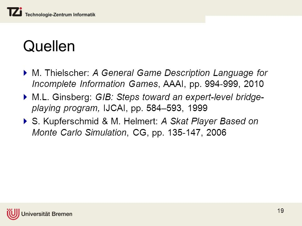 Quellen M. Thielscher: A General Game Description Language for Incomplete Information Games, AAAI, pp. 994-999, 2010.