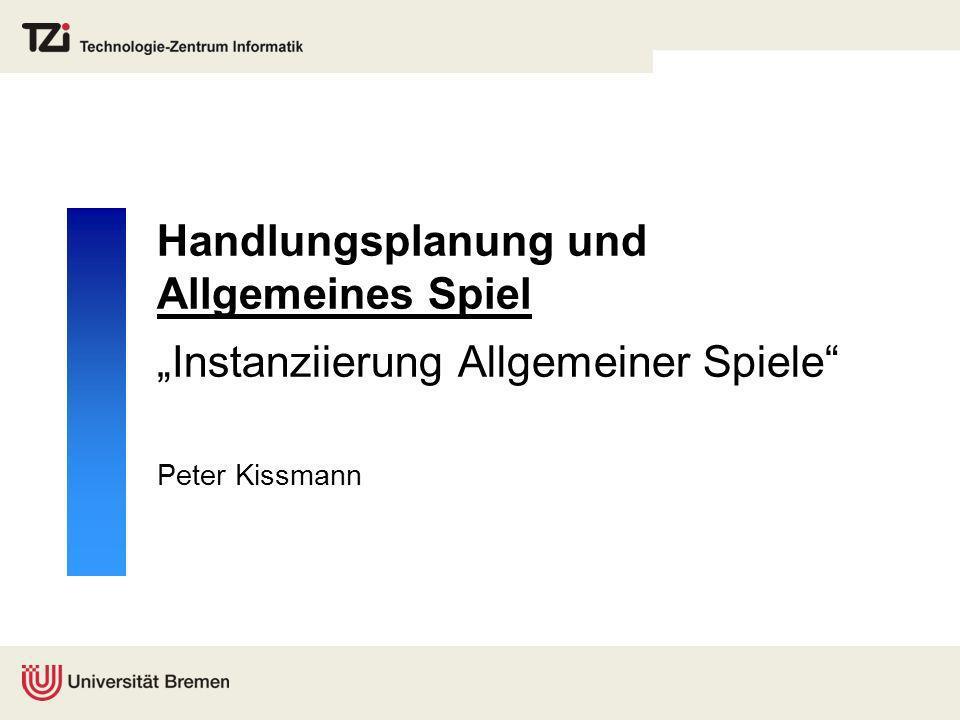 """Handlungsplanung und Allgemeines Spiel """"Instanziierung Allgemeiner Spiele"""