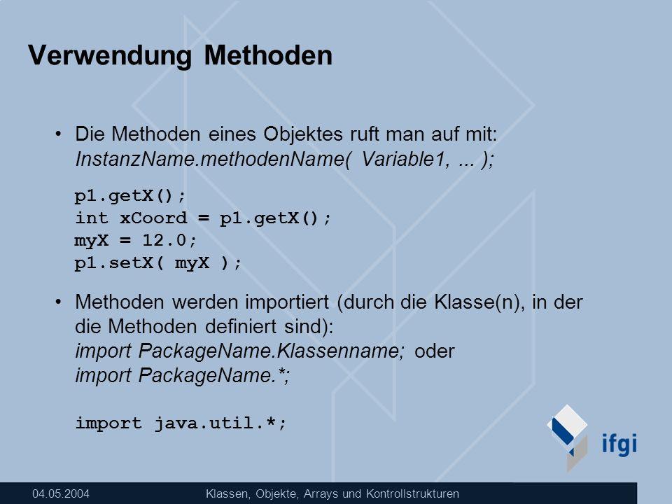 Verwendung Methoden Die Methoden eines Objektes ruft man auf mit: InstanzName.methodenName( Variable1, ... );