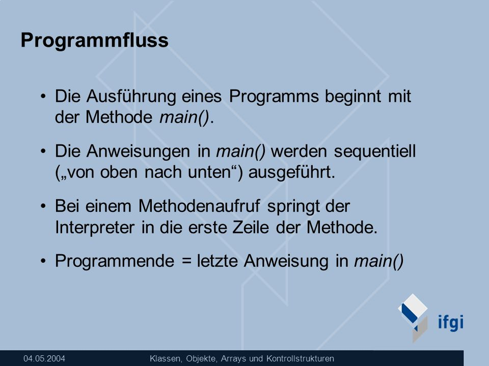 Programmfluss Die Ausführung eines Programms beginnt mit der Methode main().