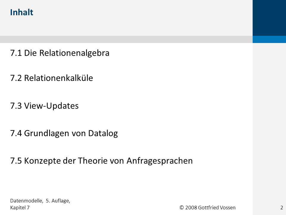 7.1 Die Relationenalgebra 7.2 Relationenkalküle 7.3 View-Updates