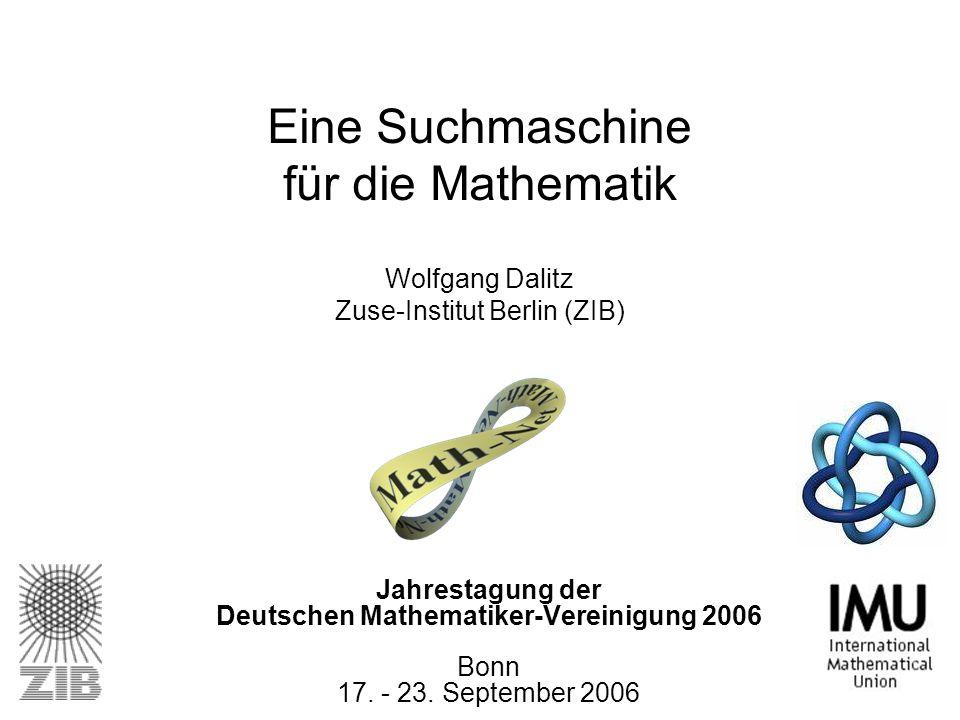 Eine Suchmaschine für die Mathematik Wolfgang Dalitz Zuse-Institut Berlin (ZIB)