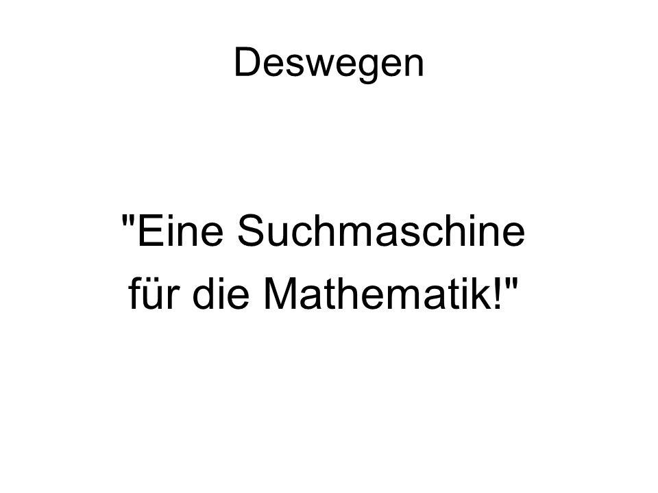 Deswegen Eine Suchmaschine für die Mathematik!