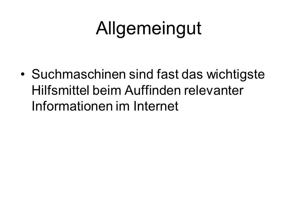 Allgemeingut Suchmaschinen sind fast das wichtigste Hilfsmittel beim Auffinden relevanter Informationen im Internet.