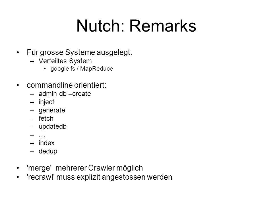 Nutch: Remarks Für grosse Systeme ausgelegt: commandline orientiert: