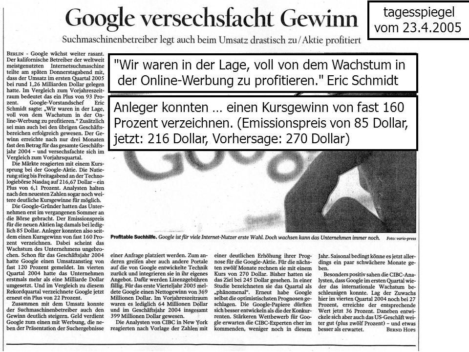 tagesspiegel vom 23.4.2005. Wir waren in der Lage, voll von dem Wachstum in. der Online-Werbung zu profitieren. Eric Schmidt.