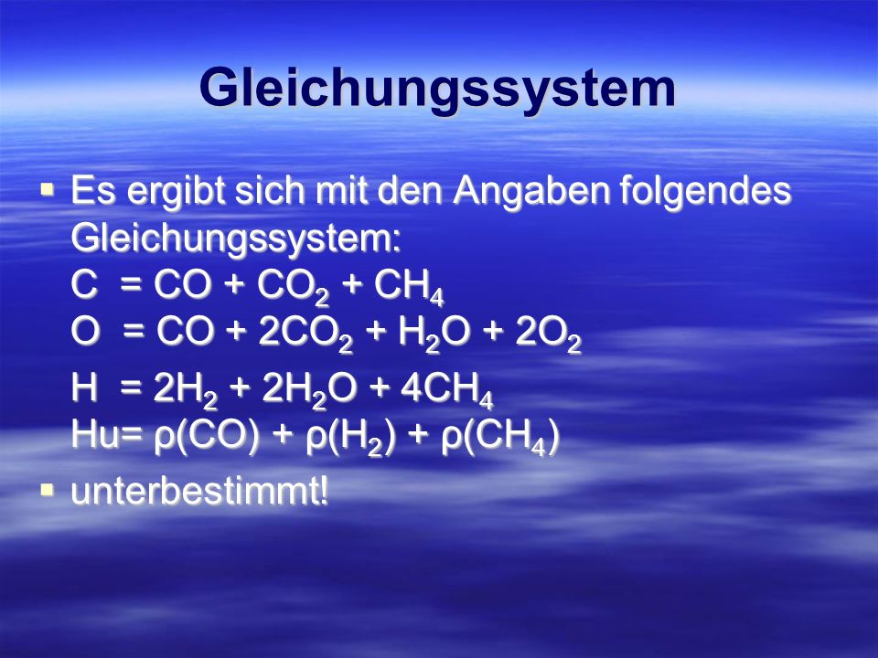 GleichungssystemEs ergibt sich mit den Angaben folgendes Gleichungssystem: C = CO + CO2 + CH4 O = CO + 2CO2 + H2O + 2O2.