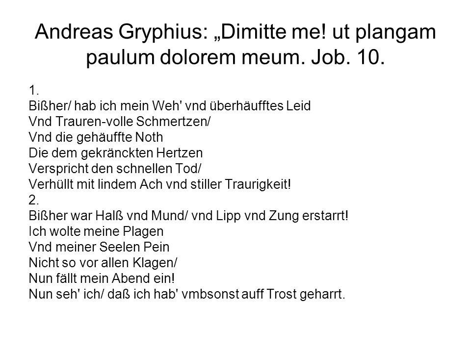 """Andreas Gryphius: """"Dimitte me! ut plangam paulum dolorem meum. Job. 10."""