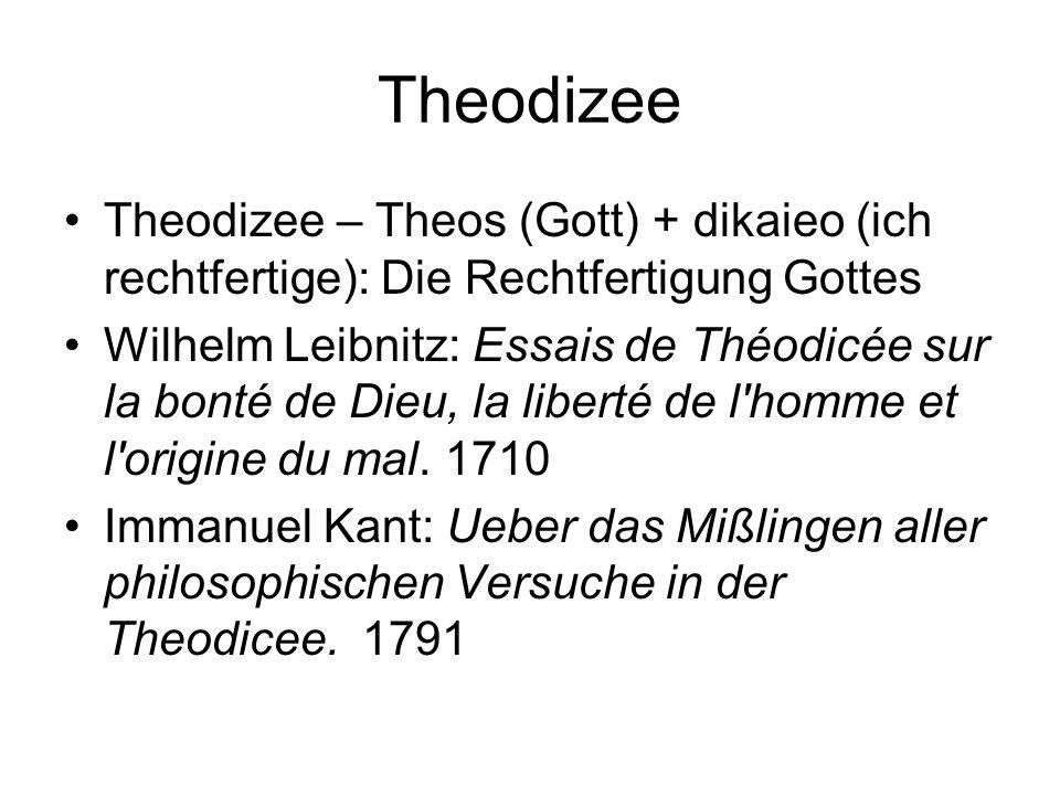 Theodizee Theodizee – Theos (Gott) + dikaieo (ich rechtfertige): Die Rechtfertigung Gottes.