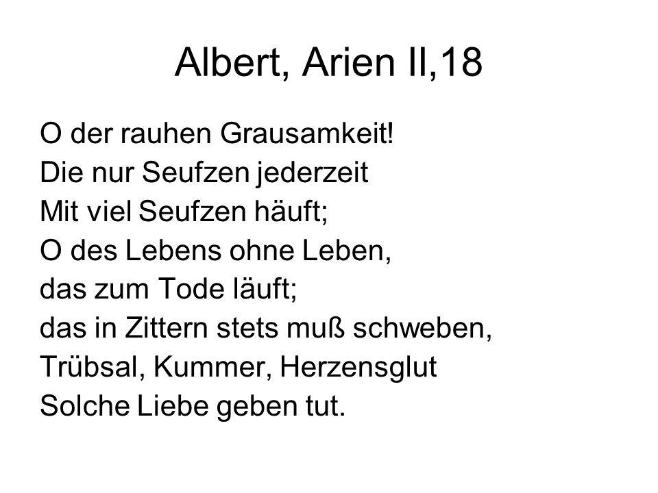 Albert, Arien II,18 O der rauhen Grausamkeit!