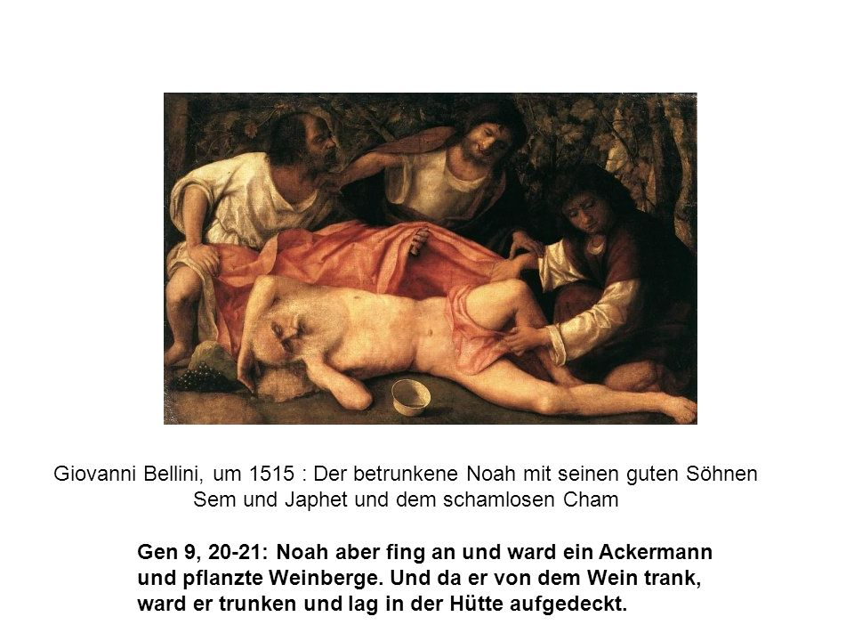 Giovanni Bellini, um 1515 : Der betrunkene Noah mit seinen guten Söhnen Sem und Japhet und dem schamlosen Cham