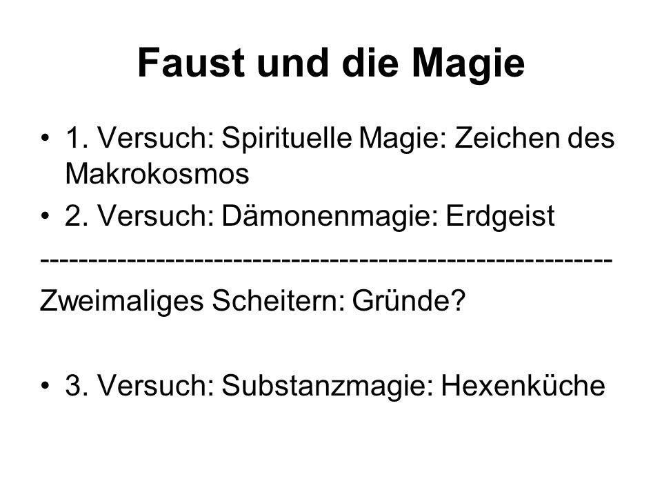 Faust und die Magie 1. Versuch: Spirituelle Magie: Zeichen des Makrokosmos. 2. Versuch: Dämonenmagie: Erdgeist.