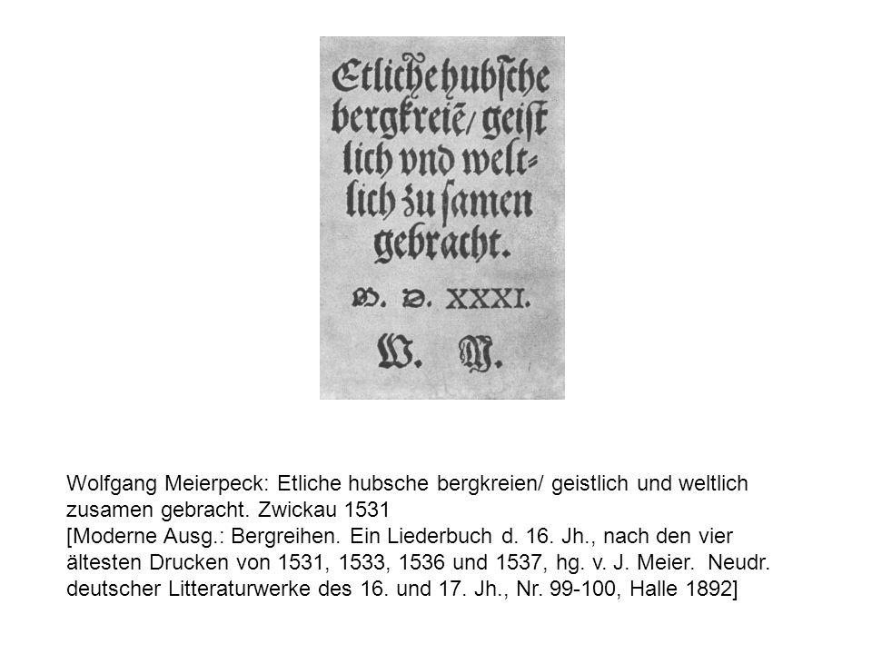 Wolfgang Meierpeck: Etliche hubsche bergkreien/ geistlich und weltlich zusamen gebracht. Zwickau 1531