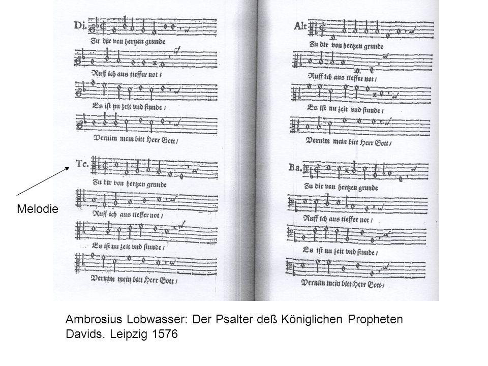 Melodie Ambrosius Lobwasser: Der Psalter deß Königlichen Propheten Davids. Leipzig 1576