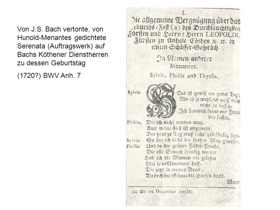 Von J.S. Bach vertonte, von Hunold-Menantes gedichtete Serenata (Auftragswerk) auf Bachs Köthener Dienstherren zu dessen Geburtstag