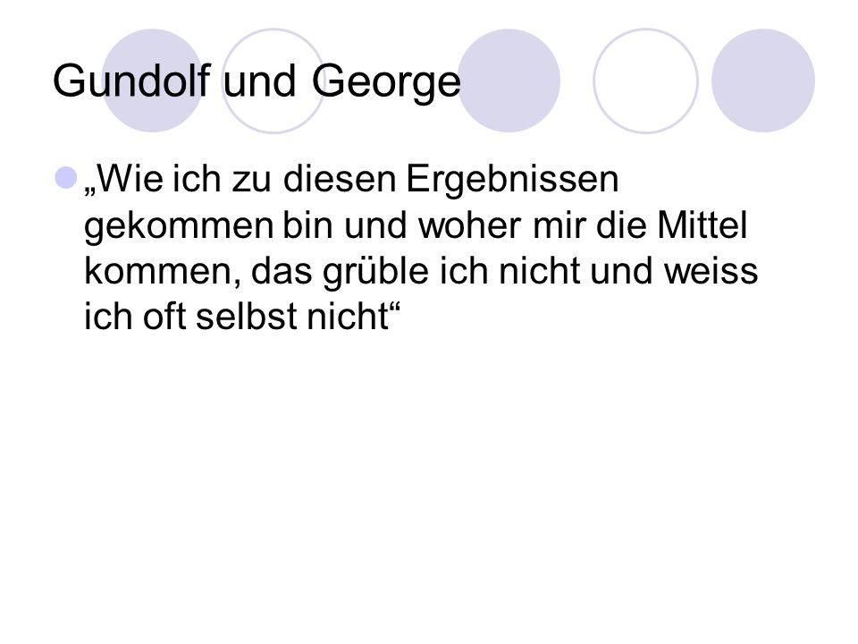 """Gundolf und George """"Wie ich zu diesen Ergebnissen gekommen bin und woher mir die Mittel kommen, das grüble ich nicht und weiss ich oft selbst nicht"""