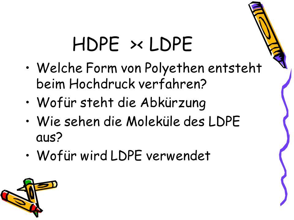HDPE >< LDPE Welche Form von Polyethen entsteht beim Hochdruck verfahren Wofür steht die Abkürzung.