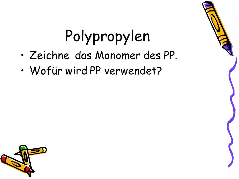 Polypropylen Zeichne das Monomer des PP. Wofür wird PP verwendet